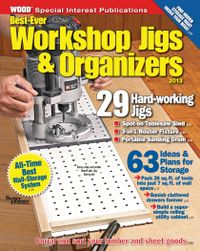 July 01, 2013 issue of Best Ever Workshop Jigs & Organizers