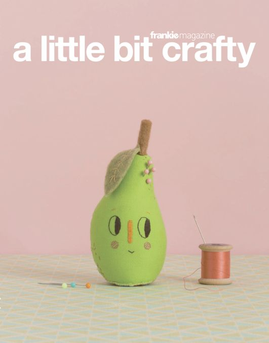 A little bit crafty by frankie magazine