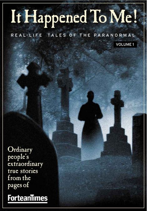 Fortean Times: It Happened To Me Vol. 1