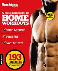 July 01, 2011 issue of Men's Fitness Complete Guide to Home Workouts 2nd Edition