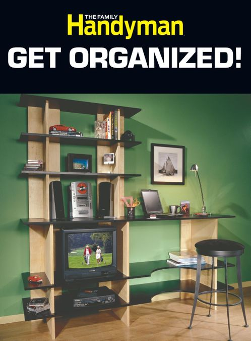 The Family Handyman Get Organized!