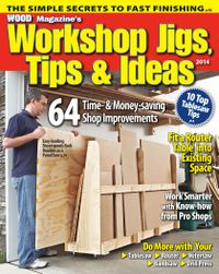 June 01, 2014 issue of Best Ever Workshop Jigs, Tips, and Ideas