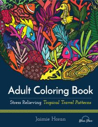 July 01, 2016 issue of Adult Coloring Book: Stress Relieving Tropical Travel Patterns