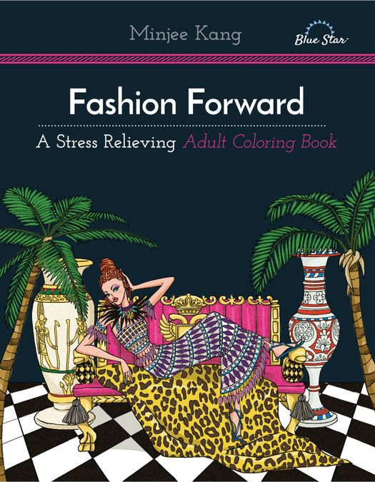 Fashion Forward: A Stress Relieving Adult Coloring Book